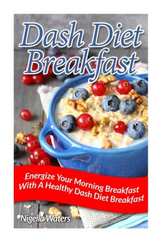 9781514206898: Dash Diet Breakfast: Energize Your Morning Breakfast With A Healthy Dash Diet Breakfast