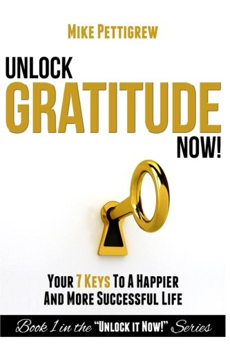 9781514207116: Unlock Gratitude Now!: Your 7 Keys to a Happier and More Successful Life (Unlock It Now!) (Volume 1)