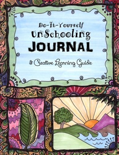 9781514207758: Do it Yourself Unschooling Journal: & Creative Learning Guide: Volume 9 (Homeschooling Handbooks)