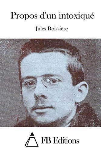 Propos D Un Intoxique (Paperback): Jules Boissiere