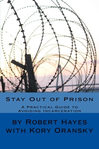 9781514210185: Stay Out of Prison: A Practical Guide to Avoiding Incarceration