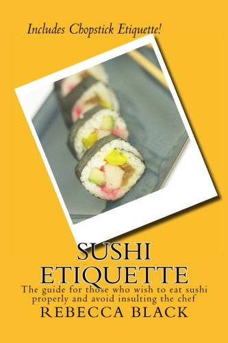 9781514211335: Sushi Etiquette: The guide for those who wish to eat sushi properly and not insult the chef