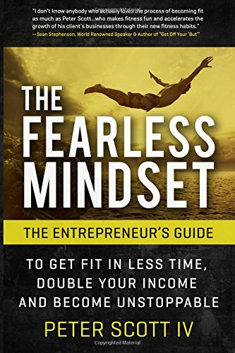 9781514211601: The Fearless Mindset: The Entrepreneur's Guide To Get Fit In Less Time, Double Your Income, And Become Unstoppable