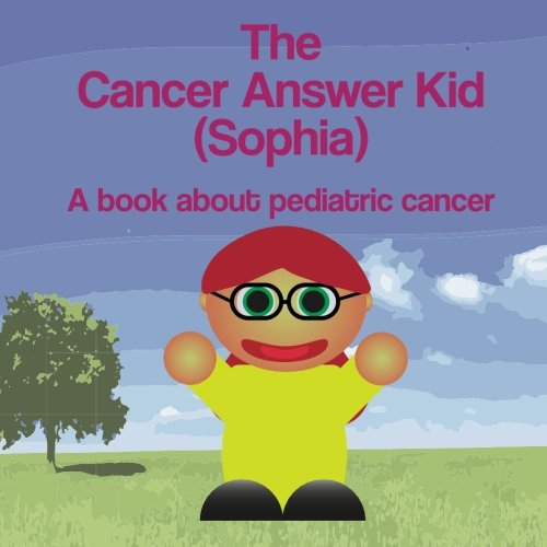 The Cancer Answer Kid (Sophia): A book about pediatric cancer. (Books Just For Us) (Volume 1): ...
