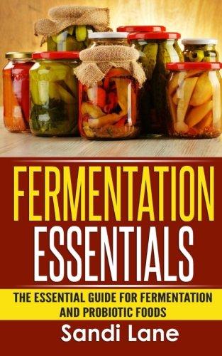9781514216811: Fermentation Essentials: The Essential Guide for Fermentation and Probiotic Foods