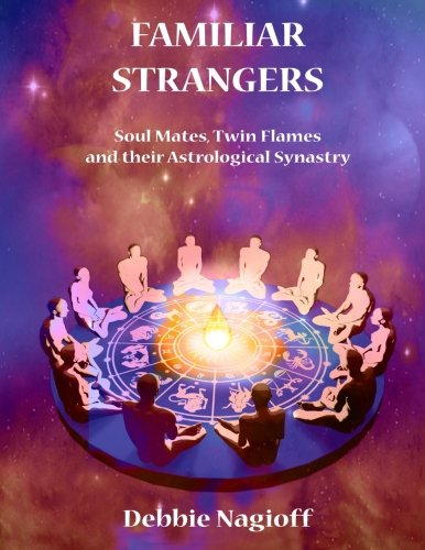 9781514217030: FAMILIAR STRANGERS - Soul Mates, Twin Flames and their Astrological Synastry