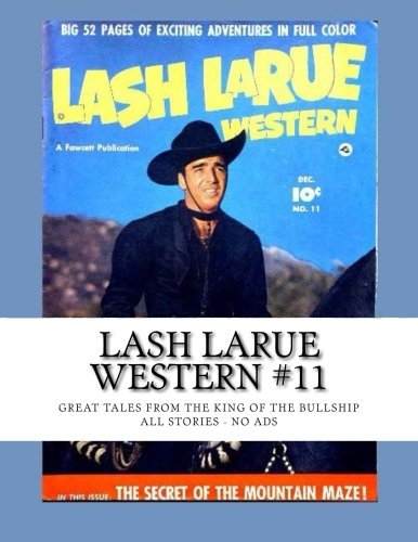 9781514217597: Lash LaRue Western #11: Great Tales from the King of the Bullwhip - All Stories - No Ads