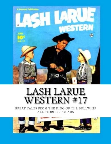 9781514217665: Lash LaRue Western #17: Great Tales from the King of the Bullwhip - All Stories - No Ads