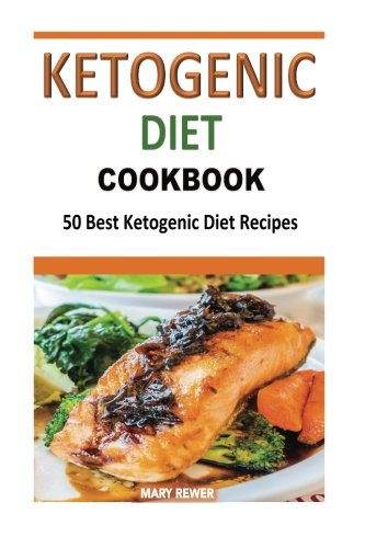 Ketogenic Diet Cookbook: 50 Best Ketogenic Diet Recipes: Rewer, Mary