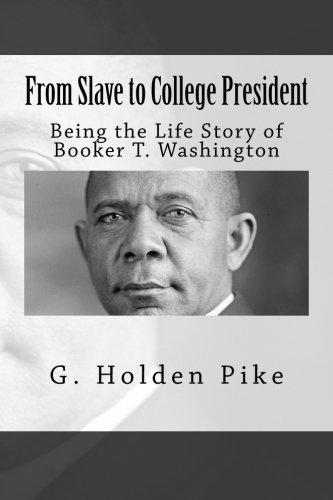 9781514218952: From Slave to College President: Being the Life Story of Booker T. Washington