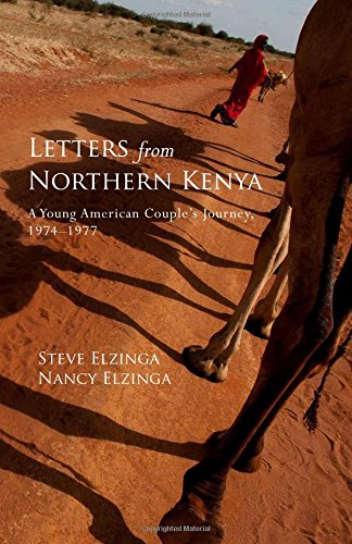 Letters from Northern Kenya: A Young American Couple's Journey, 1974-1977: Elzinga, Steve