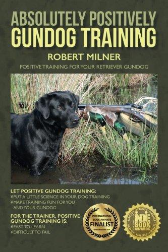 9781514221839: Absolutely Positively Gundog Training: Positive Training for Your Retriever Gundog