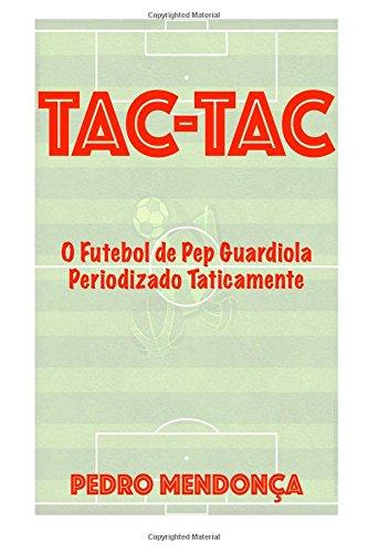 9781514222492: Tac-Tac: O Futebol de Pep Guardiola Periodizado Taticamente (Portuguese Edition)