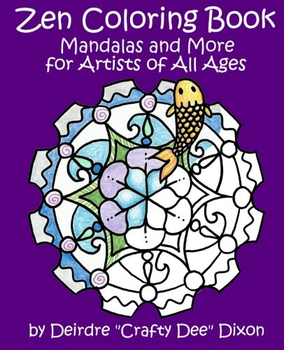 Zen Coloring Book: Mandalas and More for Artists of All Ages (Volume 1): Deirdre