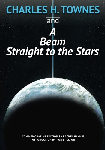 9781514224298: Charles H. Townes and A Beam Straight to the Stars: Commemorative Issue