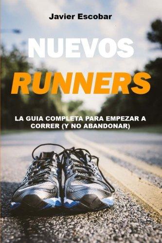 Nuevos Runners: La Guia Completa Para Empezar: Jr Javier Escobar