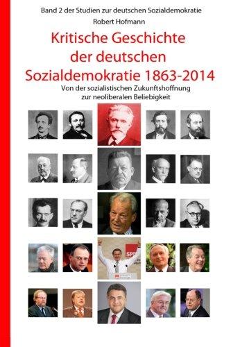 9781514224663: Kritische Geschichte der deutschen Sozialdemokratie 1863-2014: Von der sozialistischen Zukunftshoffnung zur neoliberalen Beliebigkeit: Volume 2 (Studien zur deutschen Sozialdemokratie)