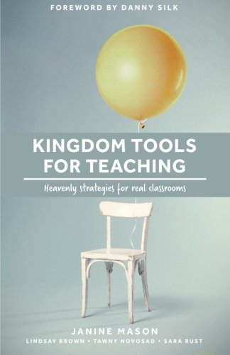 9781514226612: Kingdom Tools for Teaching: Heavenly strategies for real classrooms: Volume 1 (Kingdom in the Classroom)