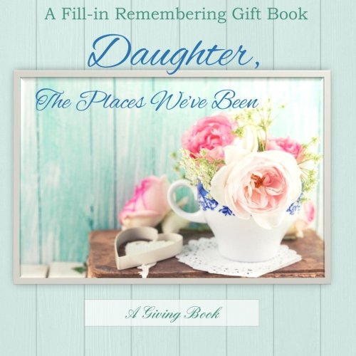 9781514227725: Daughter, The Places We've Been: A Fill-in Memory Gift Book