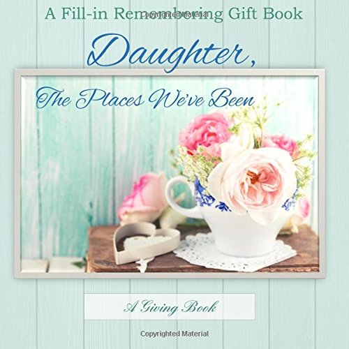 9781514227763: Daughter, The Places We've Been: A Fill-in Memory Gift Book