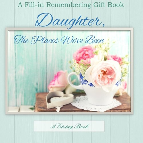 9781514227916: Daughter, The Places We've Been: A Fill-in Memory Gift Book
