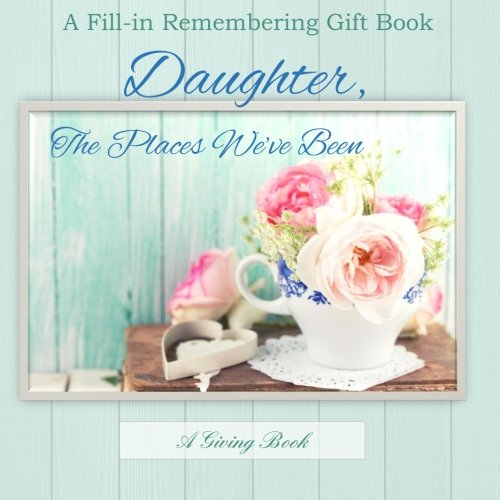 9781514227930: Daughter, The Places We've Been: A Fill-in Memory Gift Book