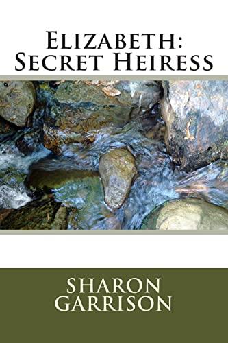 9781514230886: Elizabeth: Secret Heiress (Families Matter Series) (Volume 1)