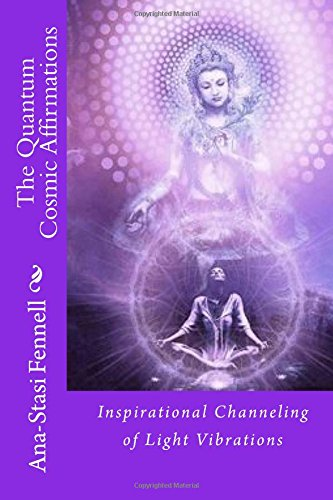 9781514234525: The Quantum Cosmic Affirmations: Inspirational Channeling of Light vibrations