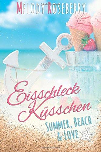 9781514235225: Eisschleckkuesschen (Chick Lit Liebesroman): Volume 1 (summer, beach & Love)