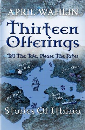 9781514235683: Thirteen Offerings: Stories of Ithiria (Volume 1)