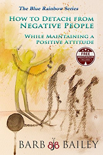 9781514235843: How to Detach from Negative People:: While Maintaining a Positive Attitude (The Blue Rainbow Series)