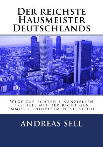 9781514236451: Der reichste Hausmeister Deutschlands: Wege zur echten finanziellen Freiheit mit der richtigen Immobilieninvestmentstrategie