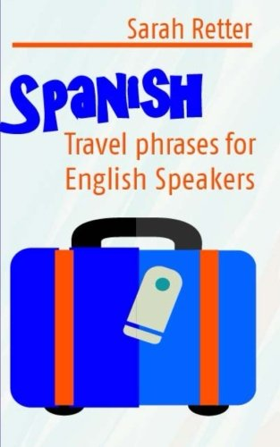 9781514237663: Spanish: Travel Phrases for English Speakers: The most useful 1.000 phrases to get around when travelling in Spanish speaking countries. (English and Spanish Edition)
