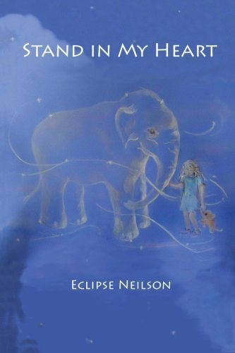 Stand in My Heart: An Elephant's Prayer: Eclipse Neilson