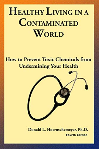 9781514238103: Healthy Living in a Contaminated World: How to prevent toxic chemicals from undermining your health