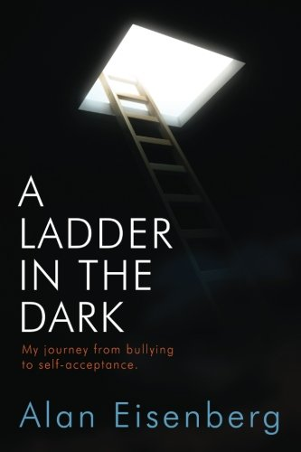 9781514238189: A Ladder In The Dark: My journey from bullying to self-acceptance.