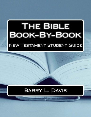 The Bible Book-By-Book New Testament Student Guide: Barry L. Davis