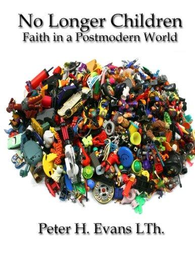 No Longer Children: Faith in a Postmodern World: Peter H. Evans