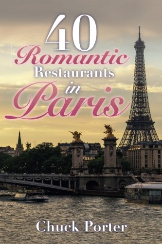40 Romantic Restaurants in Paris: Chuck Porter