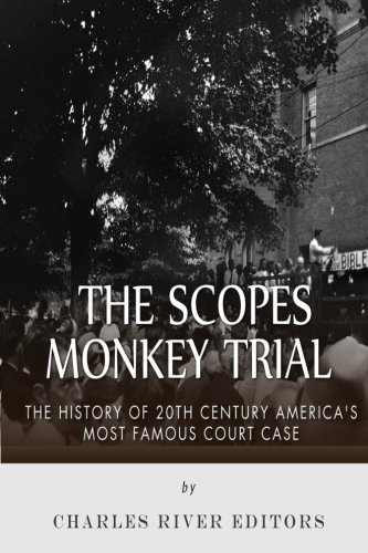 The Scopes Monkey Trial: The History of: Charles River Editors