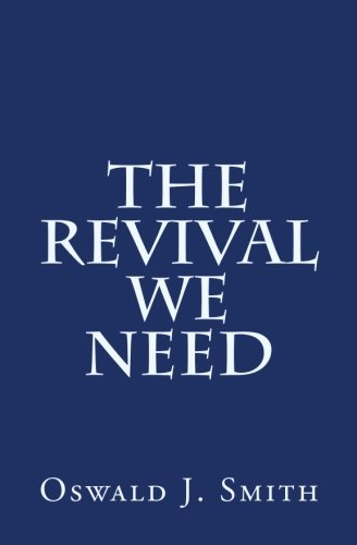 The Revival We Need: Oswald J. Smith