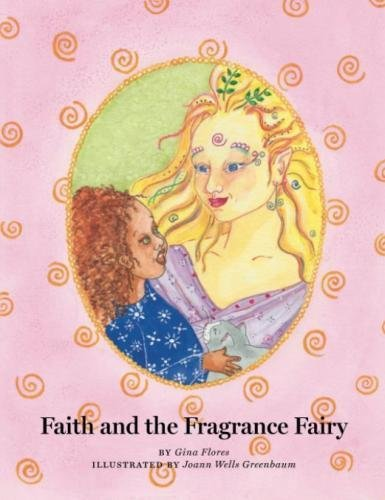 Faith and the Fragrance Fairy: Flores, Gina