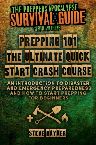 Prepping 101 The Ultimate Quick Start Crash Course: An Introduction to Disaster and Emergency ...