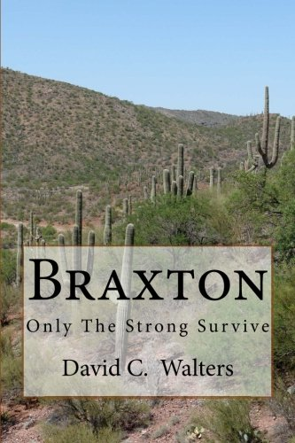 Braxton: Only The Strong Survive (Volume 1): David C Walters