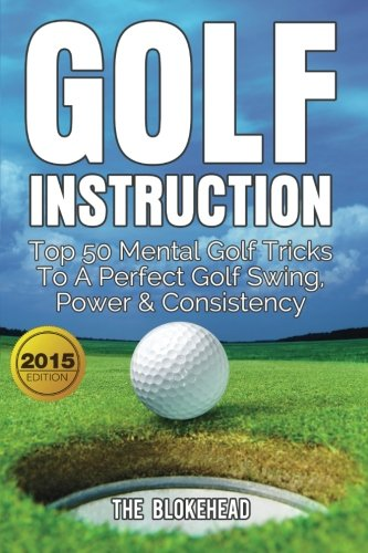 9781514248188: Golf Instruction: Top 50 Mental Golf Tricks To A Perfect Golf Swing, Power & Consistency (The Blokehead Sucess Series)