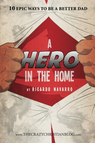 9781514249000: A Hero In the Home: 10 Epic ways to be a better Dad