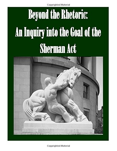 9781514249130: Beyond the Rhetoric: An Inquiry into the Goal of the Sherman Act