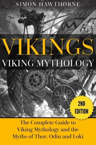 Vikings: Viking Mythology - Thor, Odin, Loki and More Norse Myths Complete Guide: Hawthorne, Simon