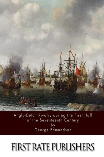 Anglo-Dutch Rivalry during the First Half of the Seventeenth Century: George Edmundson