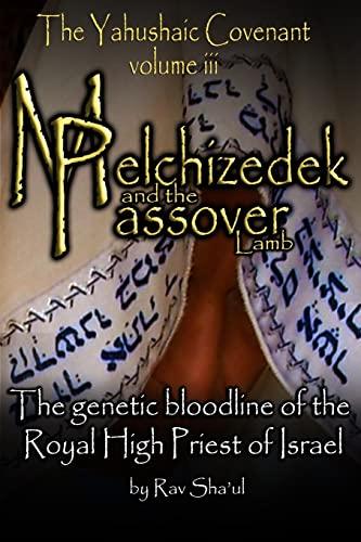 9781514251270: Melchizedek and the Passover Lamb: The Yahushaic Covenant Volume iii (The Original Revelation Series) (Volume 8)